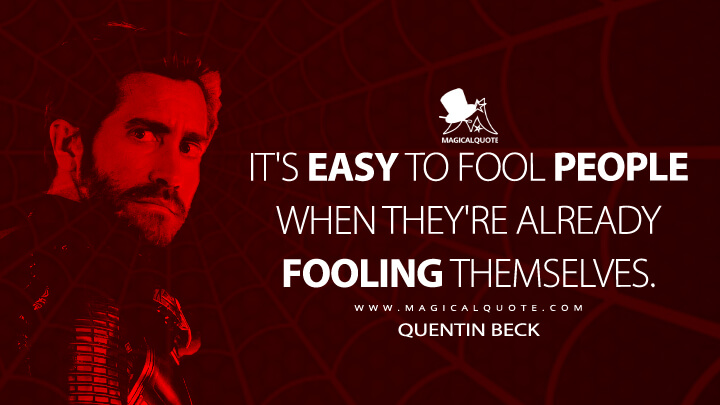It's easy to fool people when they're already fooling themselves. - Quentin Beck (Spider-Man: Far from Home Quotes)
