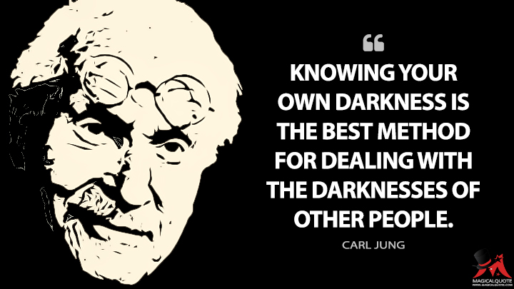 Knowing your own darkness is the best method for dealing with the darknesses of other people. - Carl Jung Quotes