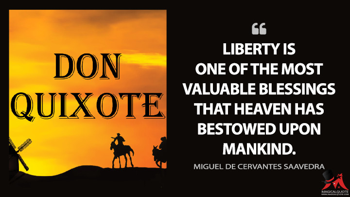 Liberty is one of the most valuable blessings that Heaven has bestowed upon mankind. - Miguel de Cervantes Saavedra (Don Quixote Quotes)