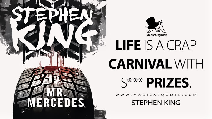 Life is a crap carnival with s*** prizes. - Stephen King (Mr. Mercedes Quotes)