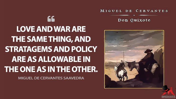 Love and war are the same thing, and stratagems and policy are as allowable in the one as in the other. - Miguel de Cervantes Saavedra (Don Quixote Quotes)