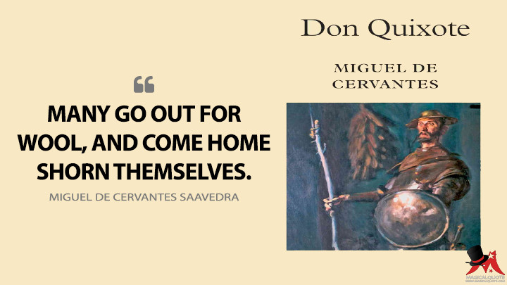 Many go out for wool, and come home shorn themselves. - Miguel de Cervantes Saavedra (Don Quixote Quotes)