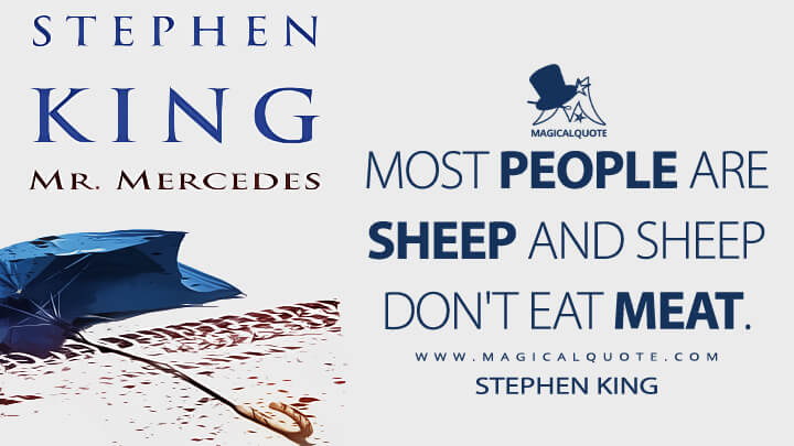 Most people are sheep and sheep don't eat meat. - Stephen King (Mr. Mercedes Quotes)