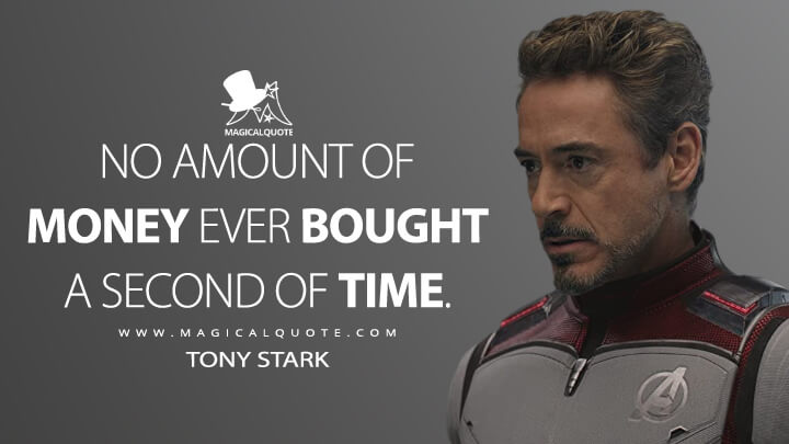 No amount of money ever bought a second of time. - Tony Stark (Avengers: Endgame Quotes)