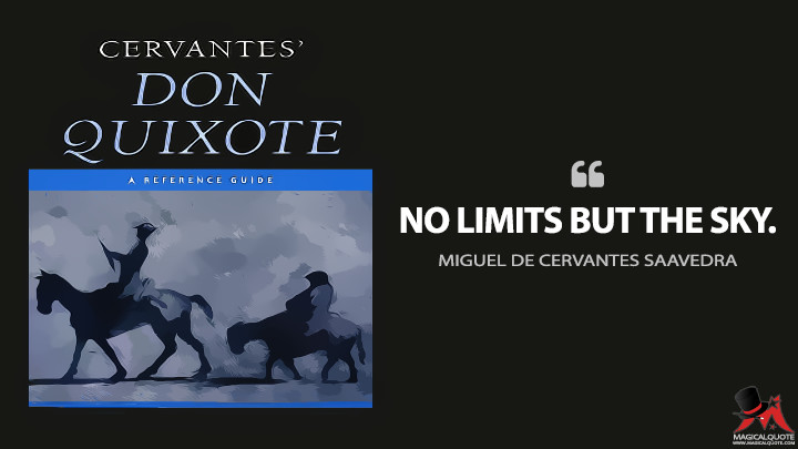 No limits but the sky. - Miguel de Cervantes Saavedra (Don Quixote Quotes)