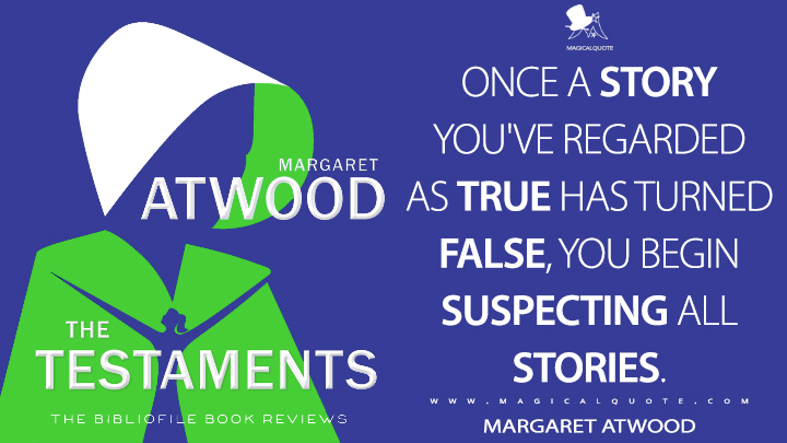Once a story you've regarded as true has turned false, you begin suspecting all stories. - Margaret Atwood (The Testaments Quotes)