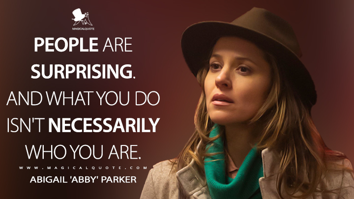 People are surprising. And what you do isn't necessarily who you are. - Abigail 'Abby' Parker (The Deuce Quotes)