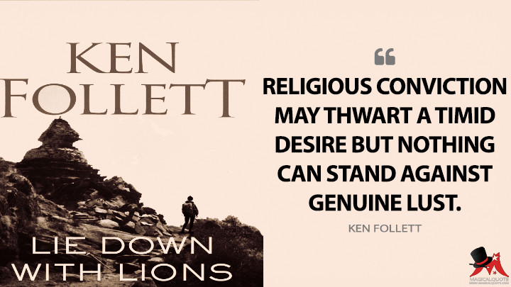 Religious conviction may thwart a timid desire but nothing can stand against genuine lust. - Ken Follett (Lie Down with Lions Quotes)