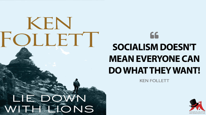Socialism doesn't mean everyone can do what they want! - Ken Follett (Lie Down with Lions Quotes)