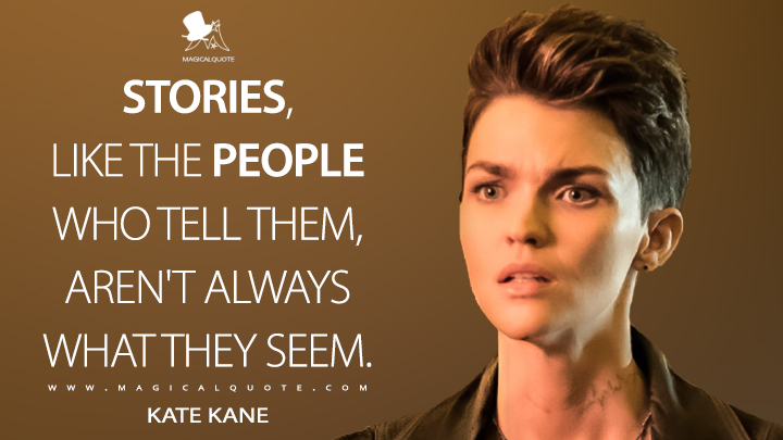 Stories, like the people who tell them, aren't always what they seem. - Kate Kane (Batwoman Quotes)