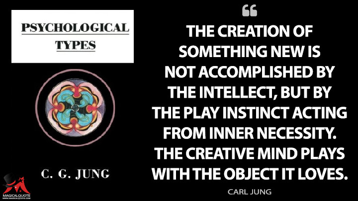 The creation of something new is not accomplished by the intellect, but by the play instinct acting from inner necessity. The creative mind plays with the object it loves. - Carl Jung (Psychological Types Quotes)