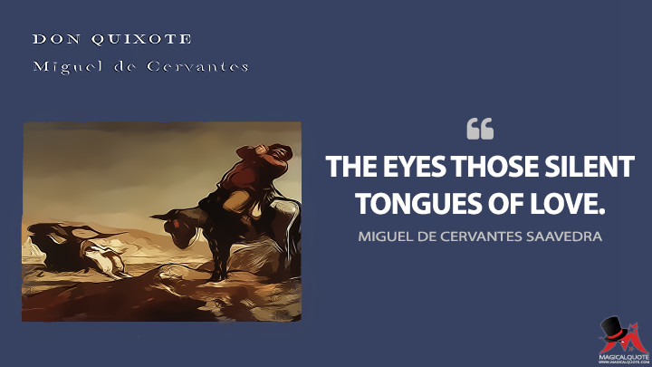 The eyes those silent tongues of love. - Miguel de Cervantes Saavedra (Don Quixote Quotes)