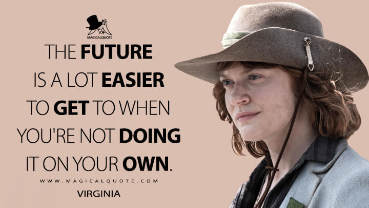 The future is a lot easier to get to when you're not doing it on your own. - Virginia (Fear the Walking Dead Quotes)