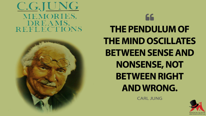 The pendulum of the mind oscillates between sense and nonsense, not between right and wrong. - Carl Jung (Memories, Dreams, Reflections Quotes)