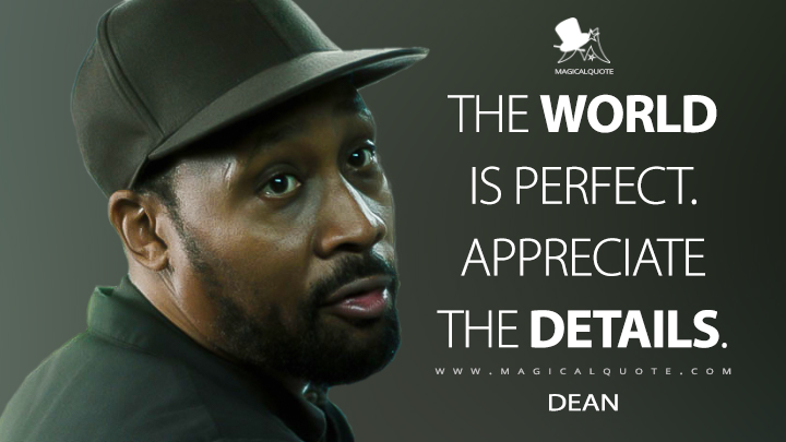 The world is perfect. Appreciate the details. - Dean (The Dead Don't Die Quotes)