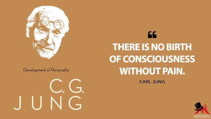 There is no birth of consciousness without pain. - Carl Jung (The The Development of Personality Quotes)