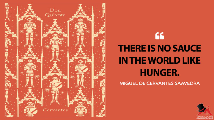 There is no sauce in the world like hunger. - Miguel de Cervantes Saavedra (Don Quixote Quotes)