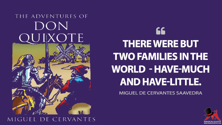 There were but two families in the world — Have-Much and Have-Little. - Miguel de Cervantes Saavedra (Don Quixote Quotes)