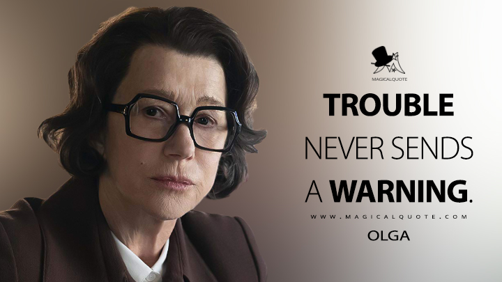 Trouble never sends a warning. - Olga (Anna Quotes)
