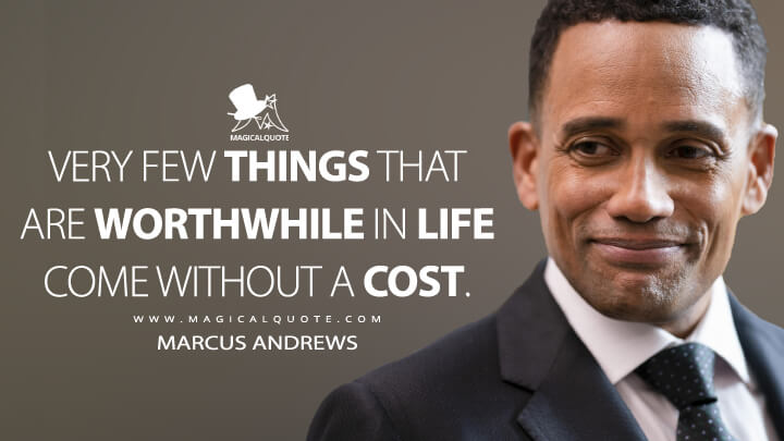 Very few things that are worthwhile in life come without a cost. - Marcus Andrews (The Good Doctor Quotes)