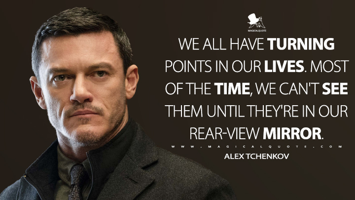 We all have turning points in our lives. Most of the time, we can't see them until they're in our rear-view mirror. - Alex Tchenkov (Anna Quotes)