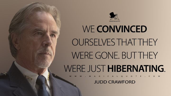 We convinced ourselves that they were gone. But they were just hibernating. - Judd Crawford (Watchmen Quotes)