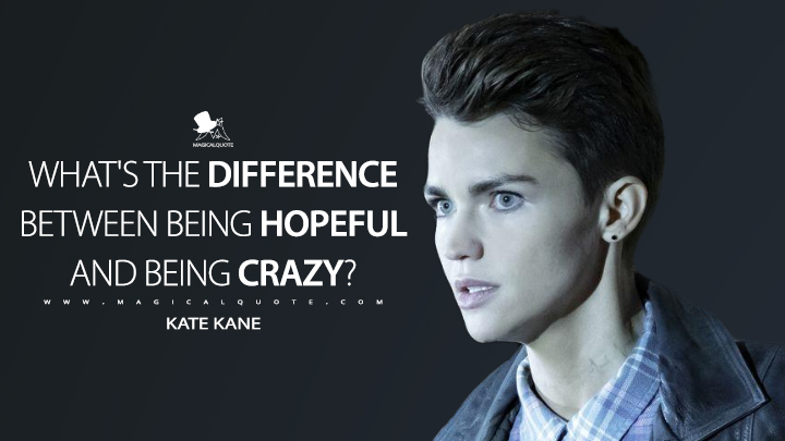 What's the difference between being hopeful and being crazy? - Kate Kane (Batwoman Quotes)