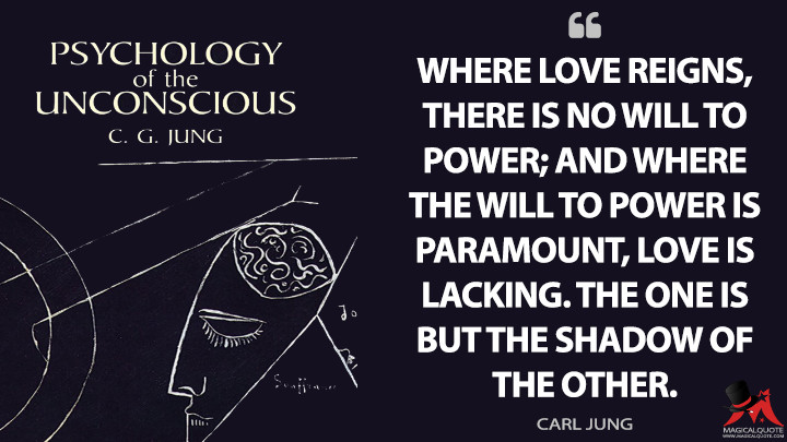 Where love reigns, there is no will to power; and where the will to power is paramount, love is lacking. The one is but the shadow of the other. - Carl Jung (Psychology of the Unconscious Quotes)