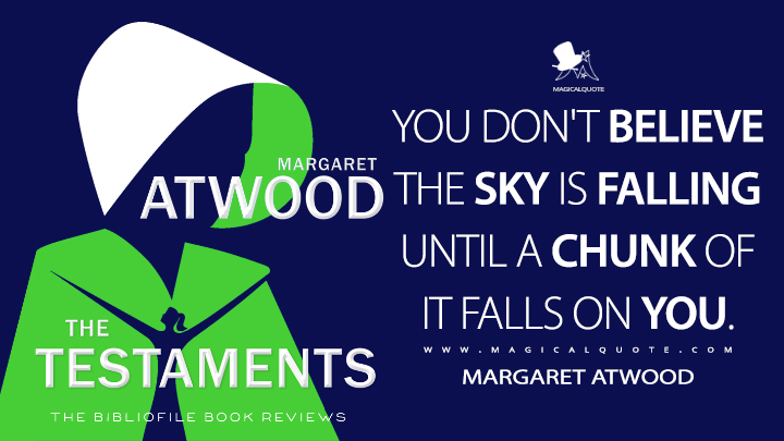 You don't believe the sky is falling until a chunk of it falls on you. - Margaret Atwood (The Testaments Quotes)