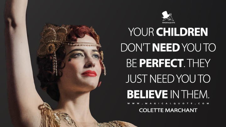 Your children don't need you to be perfect. They just need you to believe in them. - Colette Marchant (Dumbo Quotes)