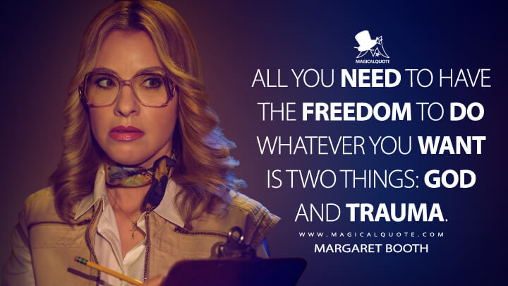 All you need to have the freedom to do whatever you want is two things: God and trauma. - Margaret Booth (American Horror Story Quotes)