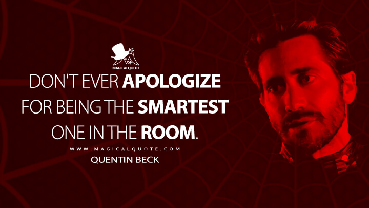 Don't ever apologize for being the smartest one in the room. - Quentin Beck (Spider-Man: Far from Home Quotes)
