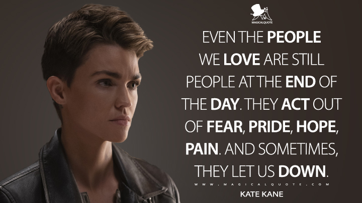 Even the people we love are still people at the end of the day. They act out of fear, pride, hope, pain. And sometimes, they let us down. - Kate Kane (Batwoman Quotes)