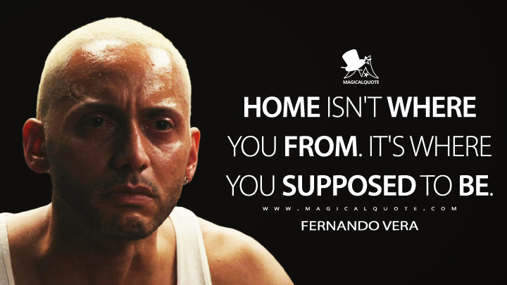 Home isn't where you from. It's where you supposed to be. - Fernando Vera (Mr. Robot Quotes)