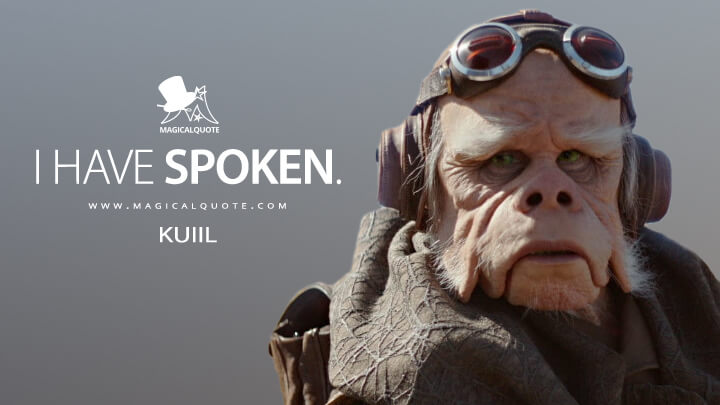 I have spoken. - Kuiil (The Mandalorian Quotes)