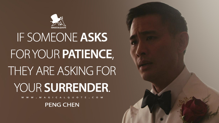 If someone asks for your patience, they are asking for your surrender. - Peng Chen (Mr. Robot Quotes)