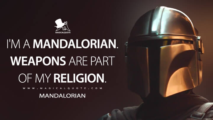 I'm a Mandalorian. Weapons are part of my religion. - Mandalorian (The Mandalorian Quotes)