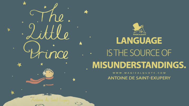 Language is the source of misunderstandings. - Antoine de Saint-Exupery (The Little Prince Quotes)