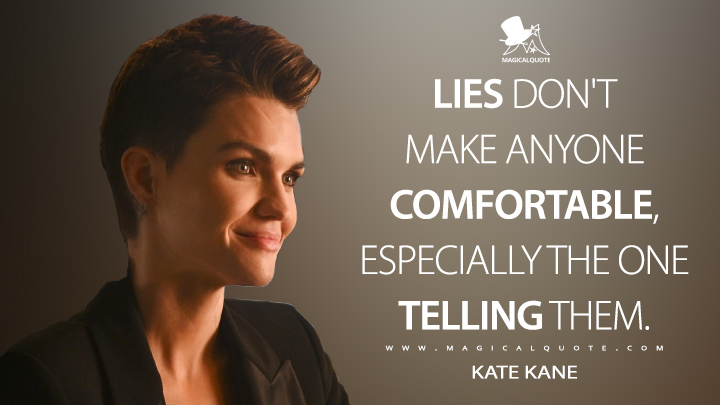 Lies don't make anyone comfortable, especially the one telling them. - Kate Kane (Batwoman Quotes)