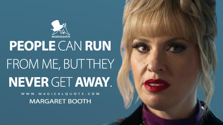 People can run from me, but they never get away. - Margaret Booth (American Horror Story Quotes)