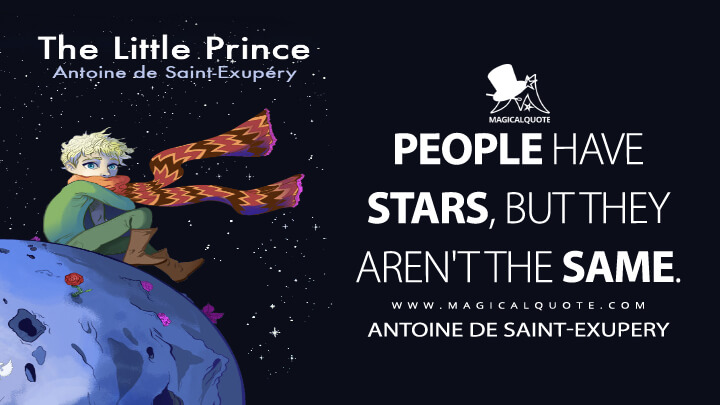 People have stars, but they aren't the same. - Antoine de Saint-Exupery (The Little Prince Quotes)