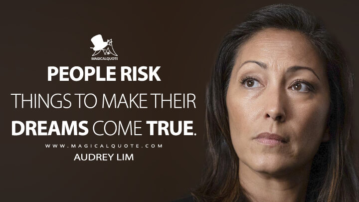 People risk things to make their dreams come true. - Audrey Lim (The Good Doctor Quotes)