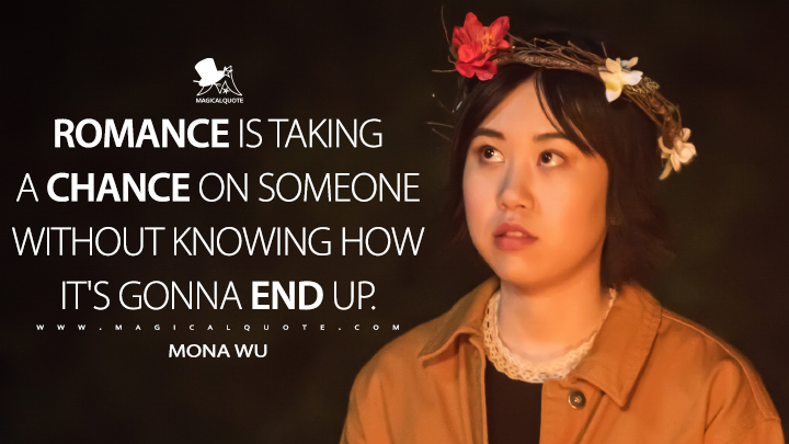 Romance is taking a chance on someone without knowing how it's gonna end up. - Mona Wu (Legends of Tomorrow Quotes)