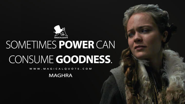 Sometimes power can consume goodness. - Maghra (See Quotes)