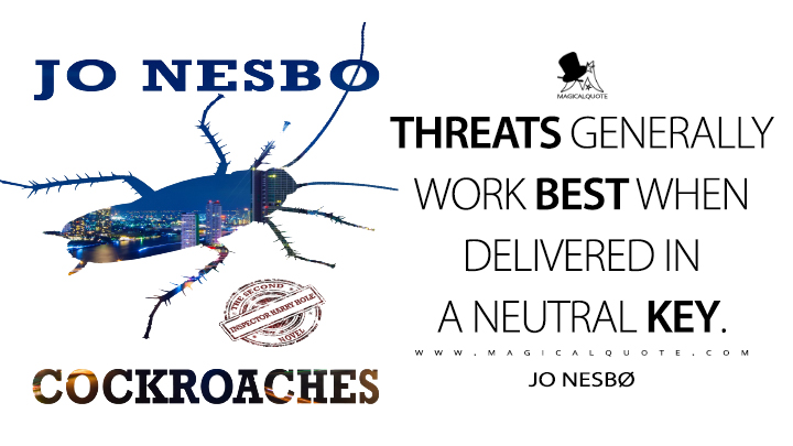 Threats generally work best when delivered in a neutral key. - Jo Nesbø (Cockroaches Quotes)
