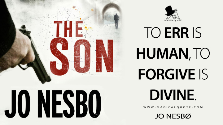 To err is human, to forgive is divine. - Jo Nesbø (The Son Quotes)
