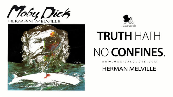Truth hath no confines. - Herman Melville (Moby-Dick; or, The Whale Quotes)