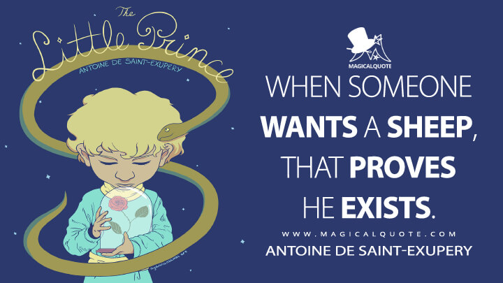 When someone wants a sheep, that proves he exists. - Antoine de Saint-Exupery (The Little Prince Quotes)