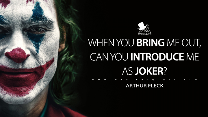 When you bring me out, can you introduce me as Joker? - Arthur Fleck (Joker Quotes)