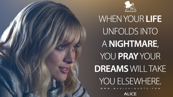 When your life unfolds into a nightmare, you pray your dreams will take you elsewhere. - Alice (Batwoman Quotes)